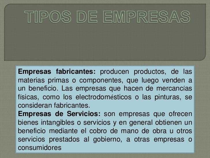 Empresas fabricantes: producen productos, de lasmaterias primas o componentes, que luego venden aun beneficio. Las empresa...