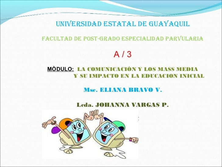 UNIVERSIDAD ESTATAL DE GUAYAQUILFACULTAD DE POST-GRADO ESPECIALIDAD PARVULARIA                    A/3 MÒDULO: LA COMUNICAC...