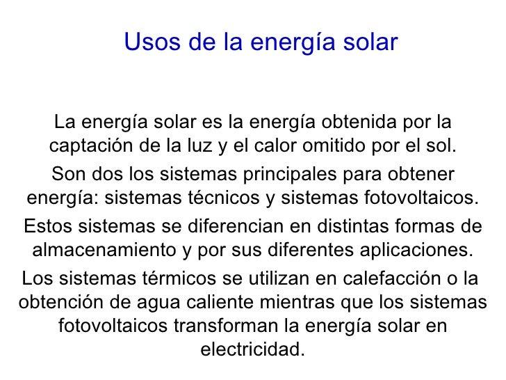 Usos de la energía solar     La energía solar es la energía obtenida por la    captación de la luz y el calor omitido por ...