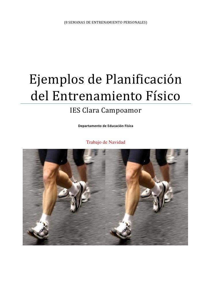 (8 Semanas de entrenamiento personales)Ejemplos de Planificación del Entrenamiento FísicoIES Clara CampoamorDepartamento d...