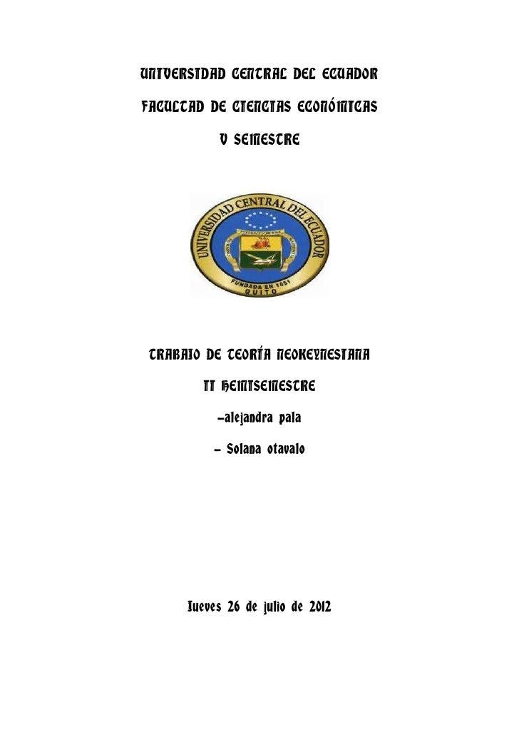 UNIVERSIDAD CENTRAL DEL ECUADORFACULTAD DE CIENCIAS ECONÓMICAS           V SEMESTRE TRABAJO DE TEORÍA NEOKEYNESIANA       ...
