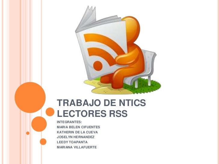 TRABAJO DE NTICSLECTORES RSS<br />INTEGRANTES:<br />MARIA BELEN CIFUENTES<br />KATHERIN DE LA CUEVA<br />JOSELYN HERNANDEZ...