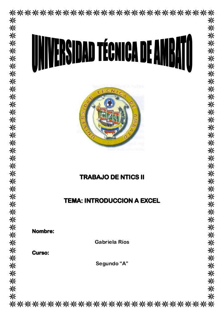 TRABAJO DE NTICS II          TEMA: INTRODUCCION A EXCELNombre:                  Gabriela RíosCurso:                  Segun...
