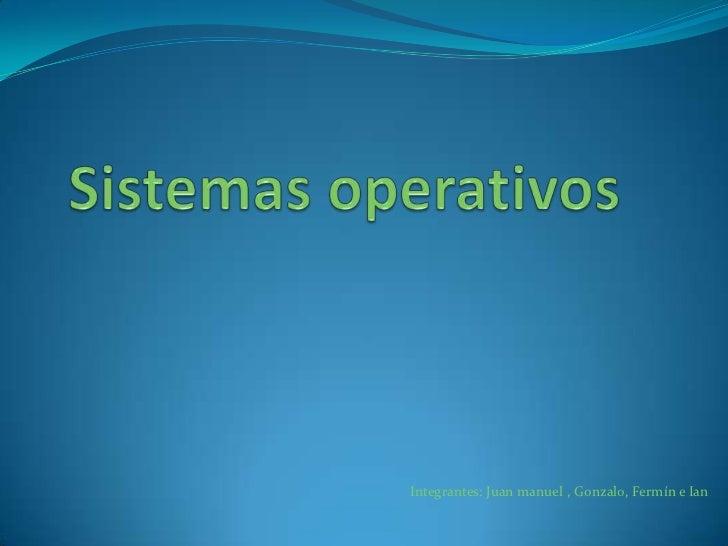 Integrantes: Juan manuel , Gonzalo, Fermín e Ian