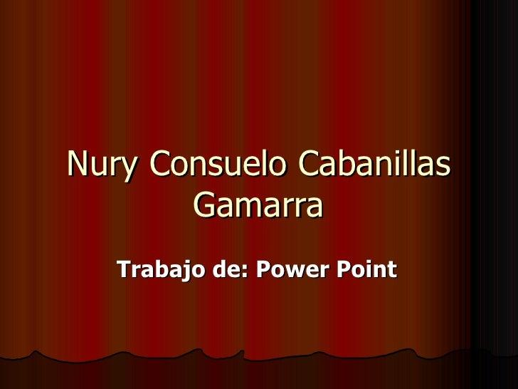 Nury Consuelo Cabanillas Gamarra Trabajo de: Power Point