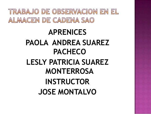 APRENICES PAOLA ANDREA SUAREZ PACHECO LESLY PATRICIA SUAREZ MONTERROSA INSTRUCTOR JOSE MONTALVO