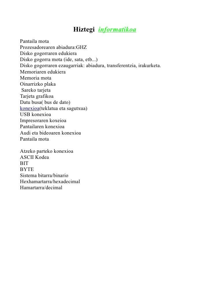 Hiztegi informatikoa Pantaila mota Prozesadorearen abiadura:GHZ Disko gogorraren edukiera Disko gogorra mota (ide, sata, e...