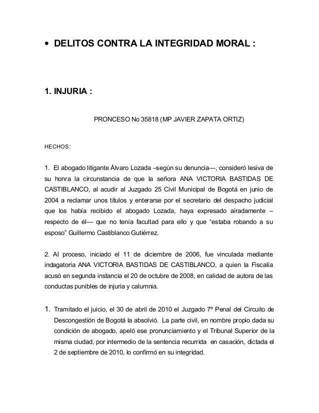 • DELITOS CONTRA LA INTEGRIDAD MORAL : 1. INJURIA : PRONCESO No 35818 (MP JAVIER ZAPATA ORTIZ) HECHOS: 1. El abogado litig...