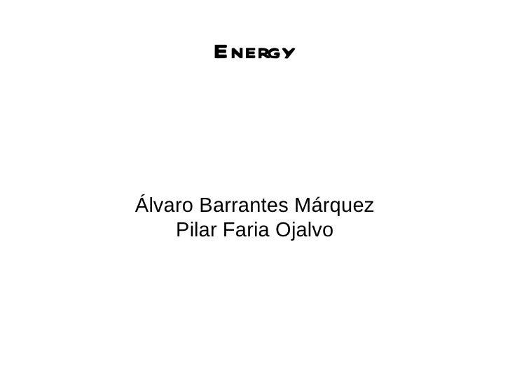 EnergyÁlvaro Barrantes Márquez    Pilar Faria Ojalvo