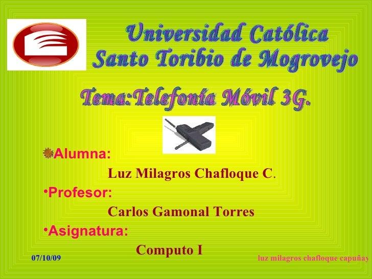 Alumna:             Luz Milagros Chafloque C.    •Profesor:             Carlos Gamonal Torres    •Asignatura: 07/10/09    ...