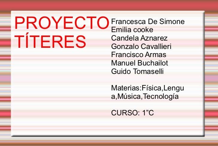 PROYECTO   Francesca De Simone           Emilia cookeTÍTERES    Candela Aznarez           Gonzalo Cavallieri           Fra...
