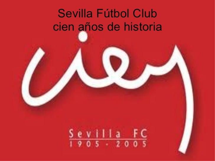 Sevilla Fútbol Club cien años de historia