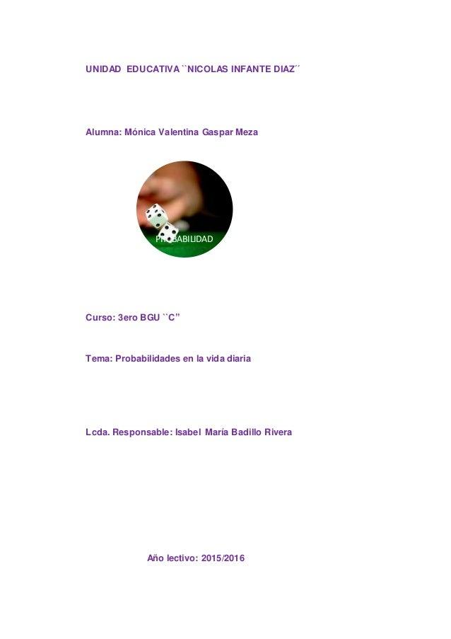 UNIDAD EDUCATIVA ``NICOLAS INFANTE DIAZ´´ Alumna: Mónica Valentina Gaspar Meza Curso: 3ero BGU ``C'' Tema: Probabilidades ...