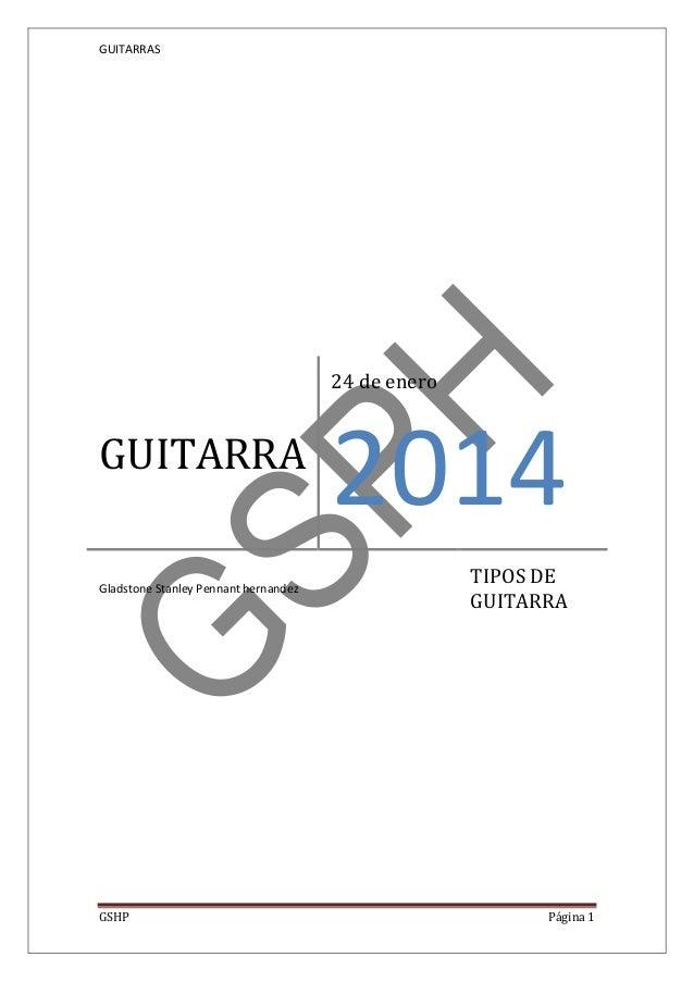 GUITARRAS  24 de enero  GUITARRA Gladstone Stanley Pennant hernandez  GSHP  2014 TIPOS DE GUITARRA  Página 1