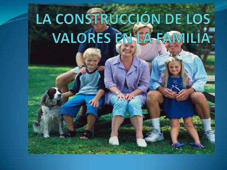 LA CONSTRUCCIÓN DE LOS VALORES EN LA FAMILIA<br />