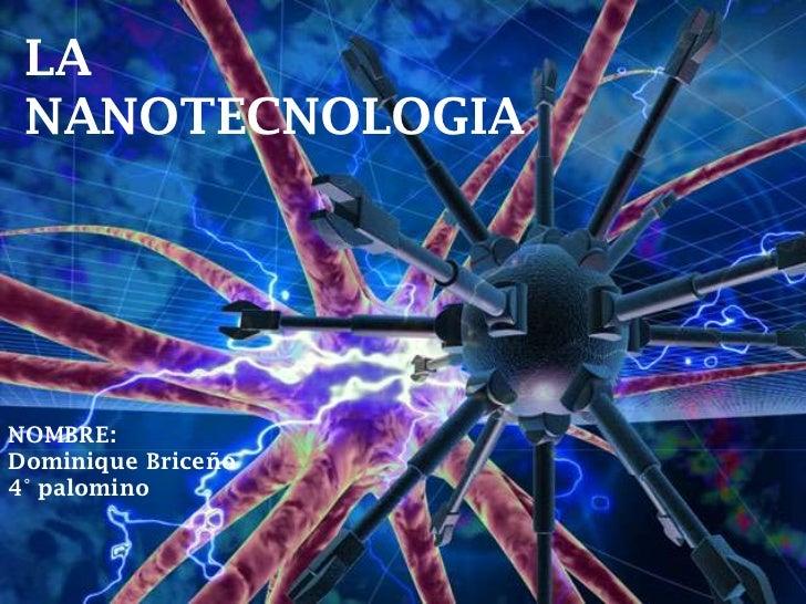 LA NANOTECNOLOGIA<br />NOMBRE:<br />Dominique Briceño<br />4° palomino<br />