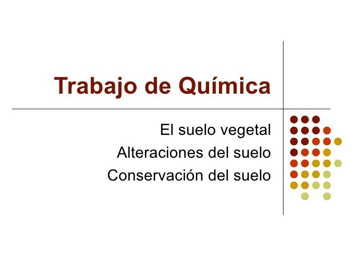 Trabajo de Química El suelo vegetal Alteraciones del suelo Conservación del suelo
