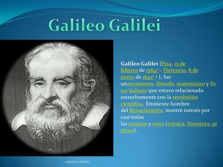 Galileo Galilei (Pisa, 15 de                   febrero de 15644 - Florencia, 8 de                   enero de 16421 5 ), fu...