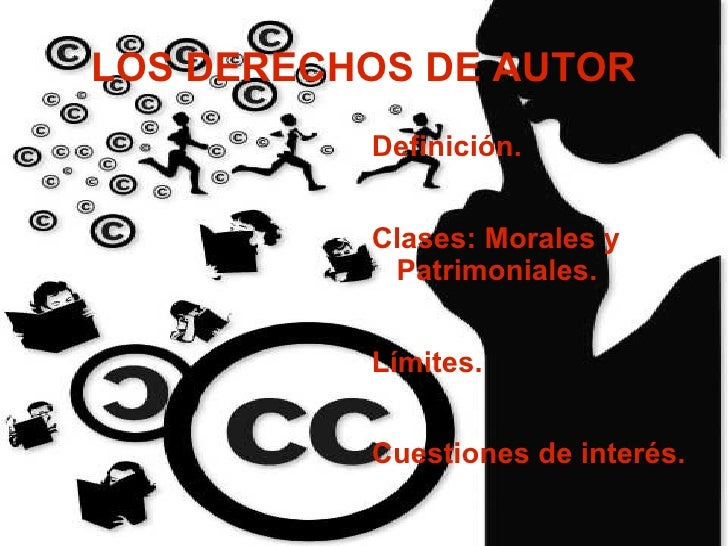 LOS DERECHOS DE AUTOR <ul><li>Definición. </li></ul><ul><li>Clases: Morales y Patrimoniales. </li></ul><ul><li>Límites. </...
