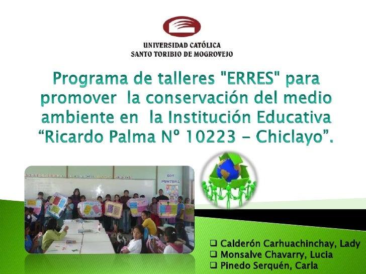 """Programa de talleres """"ERRES"""" para promover  la conservación del medio ambiente en  la Institución Educativa """"Ricardo Palma..."""