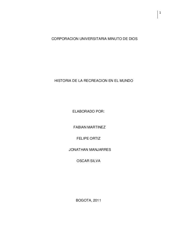1CORPORACION UNIVERSITARIA MINUTO DE DIOS HISTORIA DE LA RECREACION EN EL MUNDO         ELABORADO POR:          FABIAN MAR...