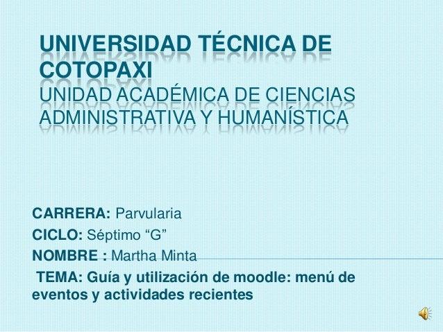 UNIVERSIDAD TÉCNICA DE COTOPAXI UNIDAD ACADÉMICA DE CIENCIAS ADMINISTRATIVA Y HUMANÍSTICA CARRERA: Parvularia CICLO: Sépti...