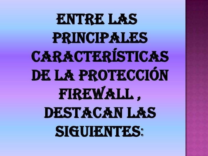 Entre las principales características de la protección firewall , destacan las siguientes:<br />