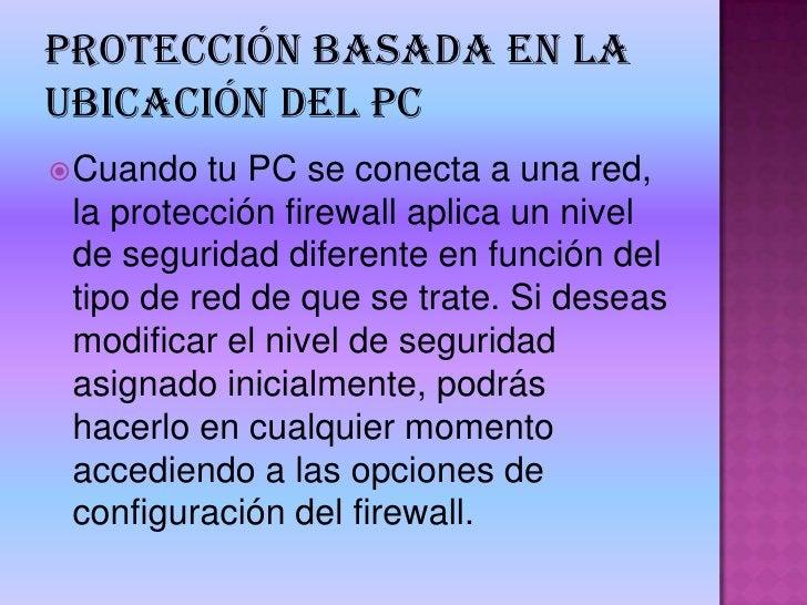 protección basada en la ubicación del PC<br />Cuando tu PC se conecta a una red, la protección firewall aplica un nivel de...