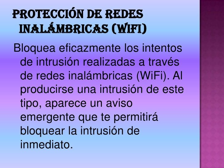 Protección de redes inalámbricas (WiFi)<br />Bloquea eficazmente los intentos de intrusión realizadas a través de redes in...