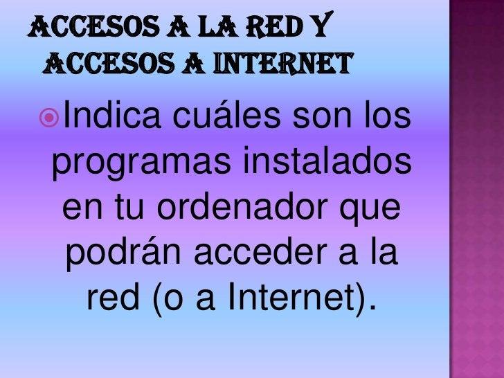 Accesos a la red y accesos a Internet <br />Indica cuáles son los programas instalados en tu ordenador que podrán acceder ...