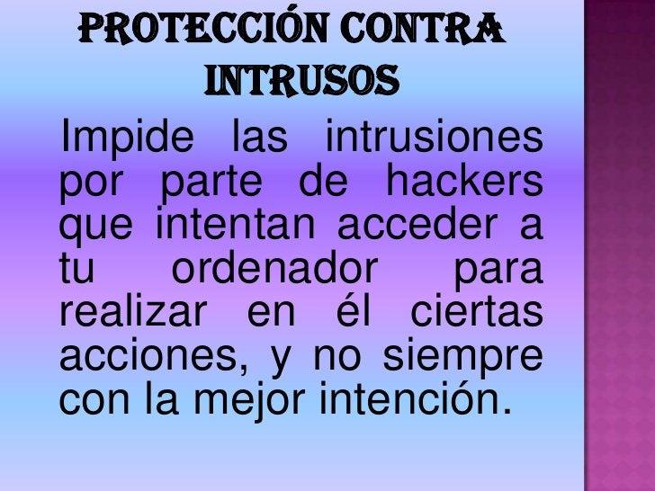 Protección contra intrusos<br />Impide las intrusiones por parte de hackers que intentan acceder a tu ordenador para reali...