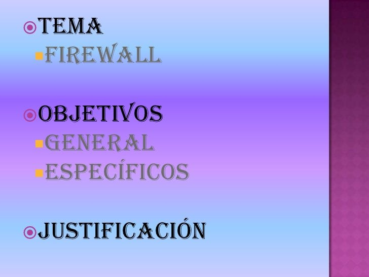 Tema<br />Firewall<br />Objetivos <br />General <br />Específicos <br />Justificación<br />