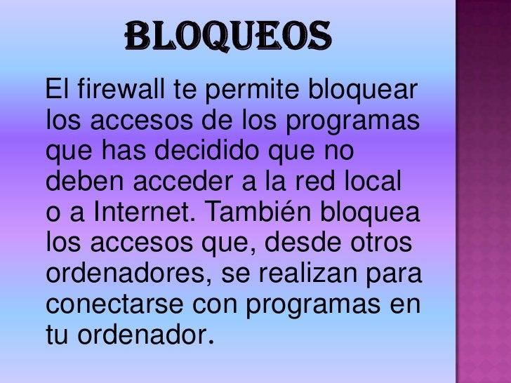 Bloqueos<br />El firewall te permite bloquear los accesos de los programas que has decidido que no deben acceder a la red ...