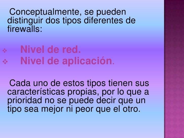 Conceptualmente, se pueden distinguir dos tipos diferentes de firewalls: <br /><br /><ul><li>Nivel de red.