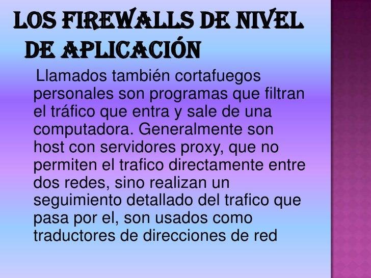 LOS FIREWALLS DEL NIVEL DE RED<br />Llamados también cortafuegos tradicionales toman decisiones según la dirección de proc...