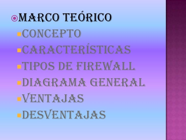 Marco Teórico<br />Concepto<br />Características<br />Tipos de Firewall<br />Diagrama General<br />Ventajas<br />Desventaj...