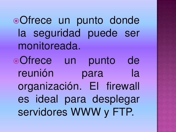 Brevemente podemos decir que el firewall  es un sistema que Administra los accesos posibles del Internet a la red privada....