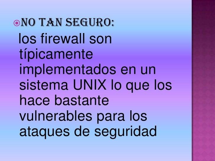 INEFICIENTE: <br />   El firewall se convierte en un cuello de botella de toda la estructura y debe poseer por lo tanto un...