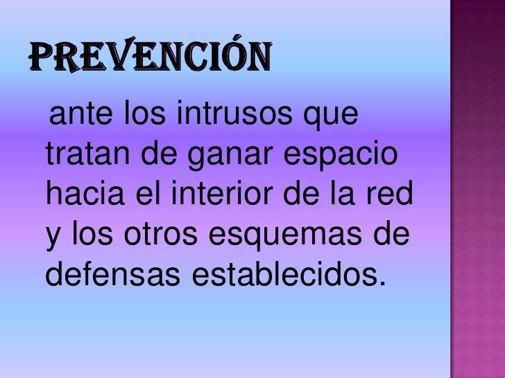 Prevención<br />  ante los intrusos que tratan de ganar espacio hacia el interior de la red y los otros esquemas de defens...