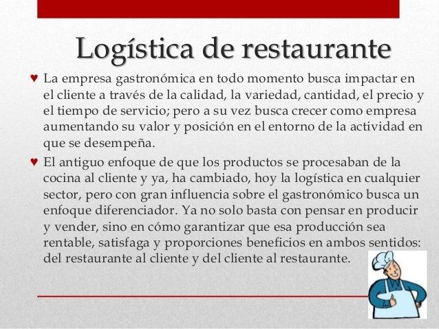 Logística de restaurante ♥ La empresa gastronómica en todo momento busca impactar en el cliente a través de la calidad, la...