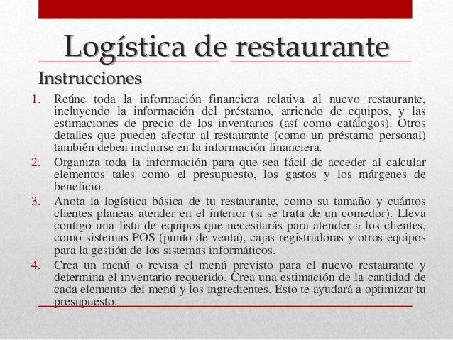 Logística de restaurante Instrucciones 1. Reúne toda la información financiera relativa al nuevo restaurante, incluyendo l...