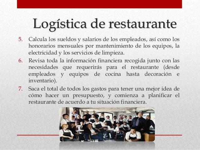 Logística de restaurante 5. Calcula los sueldos y salarios de los empleados, así como los honorarios mensuales por manteni...