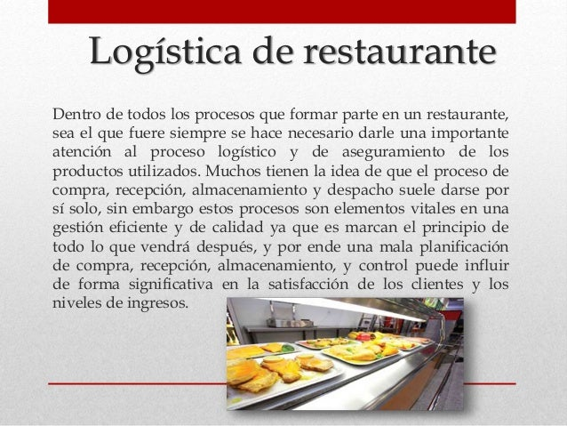 Logística de restaurante Dentro de todos los procesos que formar parte en un restaurante, sea el que fuere siempre se hace...