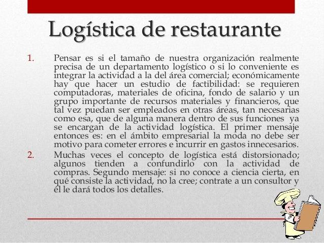 Logística de restaurante 1. Pensar es si el tamaño de nuestra organización realmente precisa de un departamento logístico ...