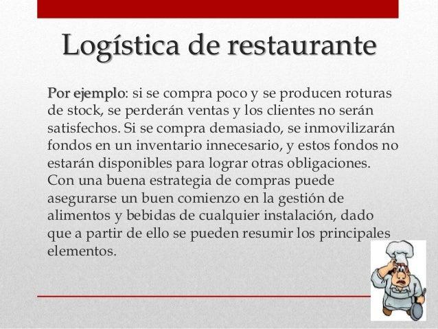 Logística de restaurante Por ejemplo: si se compra poco y se producen roturas de stock, se perderán ventas y los clientes ...
