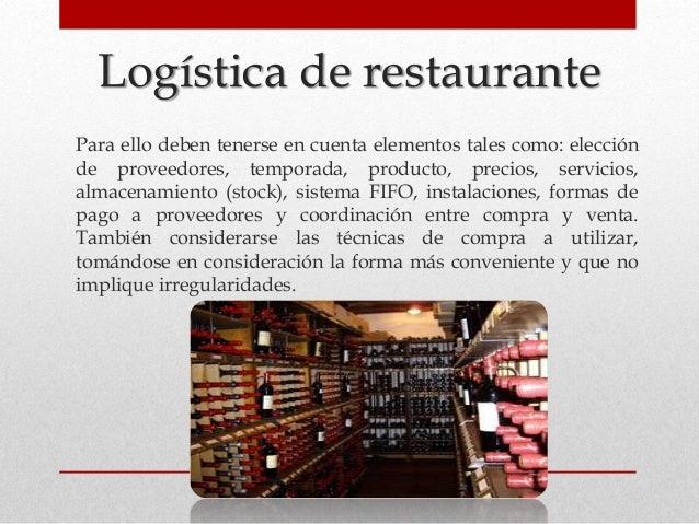 Logística de restaurante Para ello deben tenerse en cuenta elementos tales como: elección de proveedores, temporada, produ...