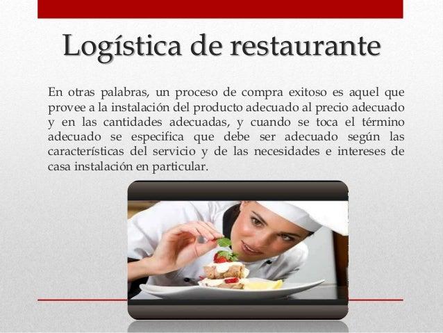 Logística de restaurante En otras palabras, un proceso de compra exitoso es aquel que provee a la instalación del producto...