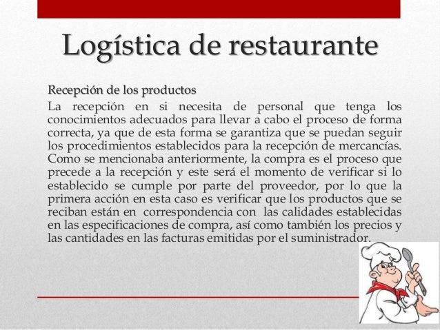Logística de restaurante Recepción de los productos La recepción en si necesita de personal que tenga los conocimientos ad...