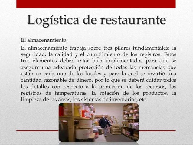 Logística de restaurante El almacenamiento El almacenamiento trabaja sobre tres pilares fundamentales: la seguridad, la ca...