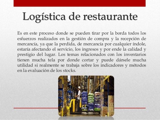 Logística de restaurante Es en este proceso donde se pueden tirar por la borda todos los esfuerzos realizados en la gestió...